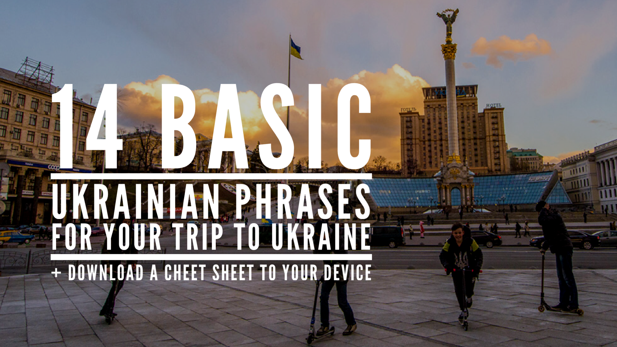 14 Basic Ukrainian Phrases For Your Trip To Ukraine A Cheat Sheet
