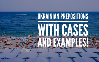 Ukrainian Prepositions With Cases That Follow (+ examples!)